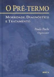 O Pre -Termo, - Morbidade, Diagnostico e Tratamento Paulo Roberto Pachi - 8572414215