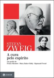 A cura pelo espírito: Em perfis de Franz Mesmer, Mary Baker Eddy e Sigmund Freud por Stefan Zweig - 8537816094