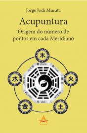Acupuntura. Origem do Número de Pontos em Cada Meridiano - Jorge JodiI Murata - 8560416420