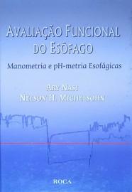 Avaliação Funcional do Esôfago Nelson H. Nasi, Ary;Michelsohn 8572413421