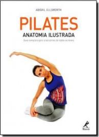 Livro Pilates: Anatomia ilustrada: guia completo para praticantes de todos os níveis Abigail Ellsworth