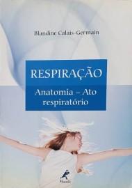 Respiração: anatomia: Ato Respiratório Blandine Calais-Germain - 8520424341