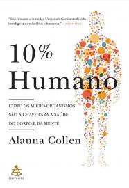 10% Humano Como os Micro-organismos são a Chave para a Saúde