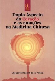 Livro Duplo Aspecto do Coração e as Emoções Medicina Chinesa