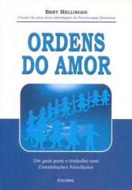 Ordens do Amor: Um Guia Para o Trabalho com Constelações Familiares – Bert Hellinger-853160785X