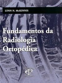 Fundamentos da Radiologia Ortopédica  1 Janeiro 2004 por Lynn N. Mckinnis - 8586067326