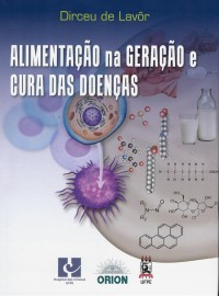Livro Alimentação na geração e cura das Doenças. Dr. Dirceu de Lavor