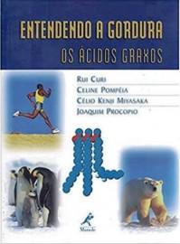 Livro Entendendo a gordura: Os Ácidos Graxos  Rui Curi - Célio Kenji Miyasak