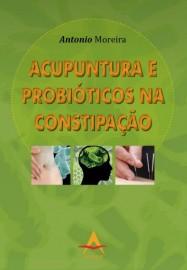 Acupuntura e Probióticos na Constipação  Antonio Moreira 8560416811