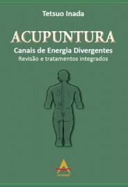 Livro ACUPUNTURA Canais de Energia Divergentes Revisão e Tratamentos Integrados Tetsuo Inada