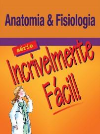 Livro - Anatomia e Fisiologia - Incrivelmente Fácil