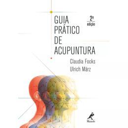 Livro Guia Pratico De Acupuntura - 2ª Ed Claudia Focks,