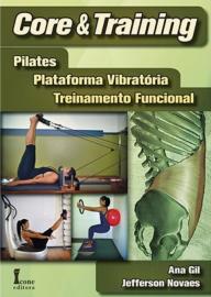 Livro - Core & Training: Pilates, Plataforma Vibratória, Treinamento Funcional - Gil