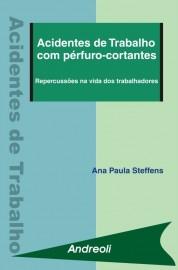 Acidentes de Trabalho Com Perfuro-Cortantes - Ana Paula Steffens 8560416064