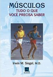 Músculos: Tudo o que Você Precisa Saber Irwin M. Siegel - 857309995X