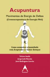 Livro Acupuntura Movimentos de Energia de Defesa (Cronoacupuntura de Energia Wei) Tetsuo  Inada