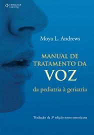 Livro - Manual de Tratamento da Voz da Pediatria A Geriatria Andrews, Moya L.