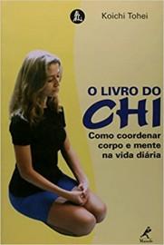 Livro do Chi: Como Coordenar Corpo e Mente na Vida Diaria