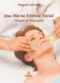 Gua Sha na Estetica Facial Terapia de Raspagem -  Magali Sefrian - 8560416277