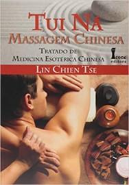 Livro - Tui Ná Massagem Chinesa - Tratado de Medicina Esotérica Chinesa - Tse