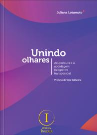 Unindo Olhares – Acupuntura e a Abordagem Integrativa Transpessoal Juliana Lotumolo 8553175022